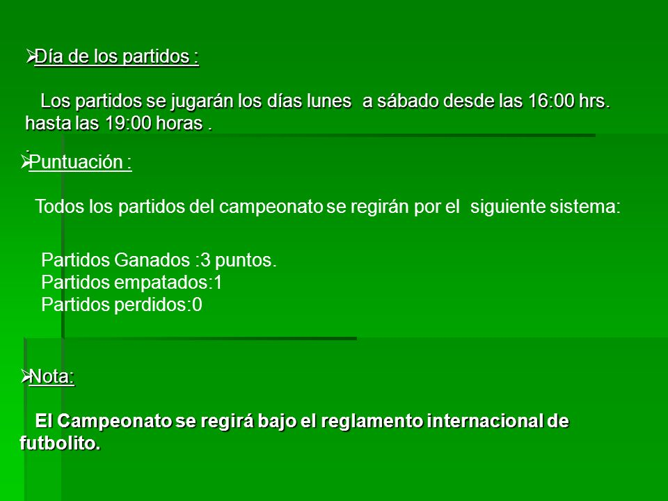 Día de los partidos : Día de los partidos : Los partidos se jugarán los días lunes a sábado desde las 16:00 hrs. hasta las 19:00 horas. Los partidos s
