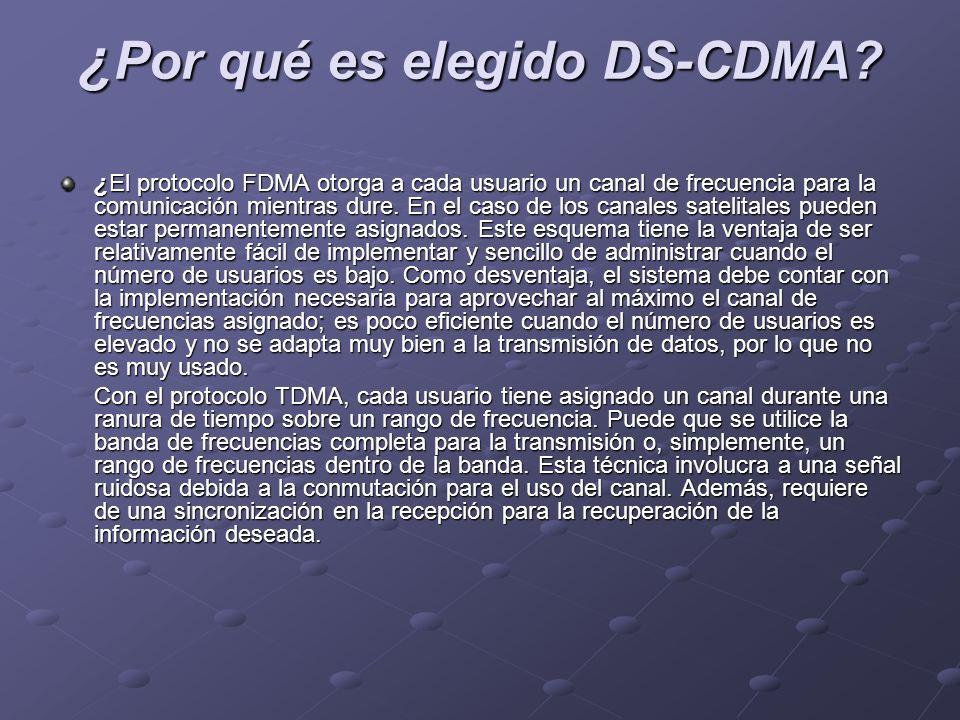 ¿ Por qué es elegido DS-CDMA? ¿El protocolo FDMA otorga a cada usuario un canal de frecuencia para la comunicación mientras dure. En el caso de los ca