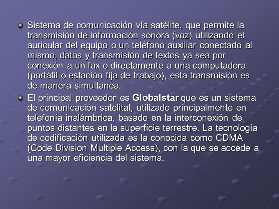 Sistema de comunicación vía satélite, que permite la transmisión de información sonora (voz) utilizando el auricular del equipo o un teléfono auxiliar
