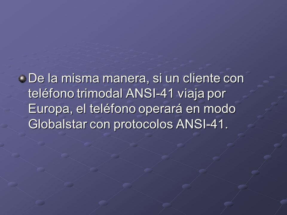 De la misma manera, si un cliente con teléfono trimodal ANSI-41 viaja por Europa, el teléfono operará en modo Globalstar con protocolos ANSI-41.