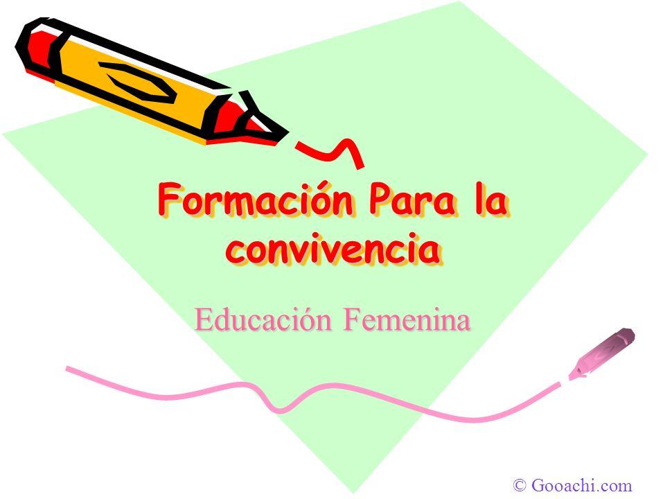 © Gooachi.com Formación Para la convivencia Educación Femenina