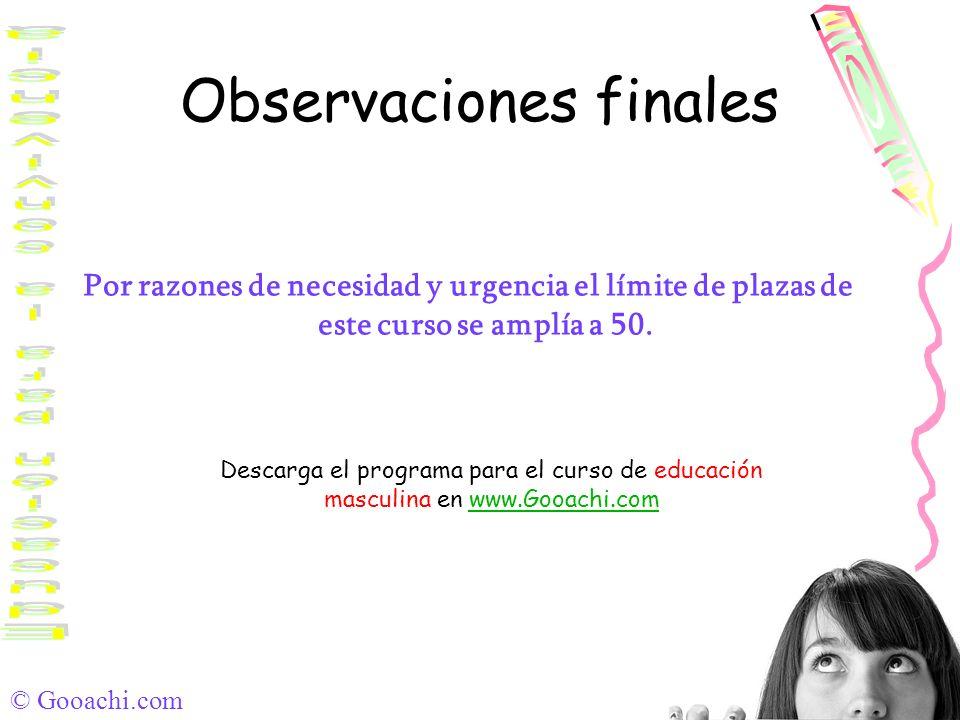 © Gooachi.com Observaciones finales Por razones de necesidad y urgencia el límite de plazas de este curso se amplía a 50. Descarga el programa para el