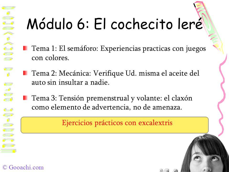 © Gooachi.com Módulo 6: El cochecito leré Tema 1: El semáforo: Experiencias practicas con juegos con colores. Tema 2: Mecánica: Verifique Ud. misma el