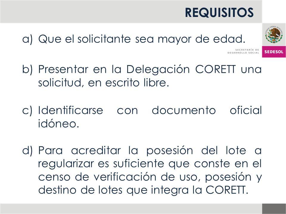 REQUISITOS a)Que el solicitante sea mayor de edad. b)Presentar en la Delegación CORETT una solicitud, en escrito libre. c)Identificarse con documento