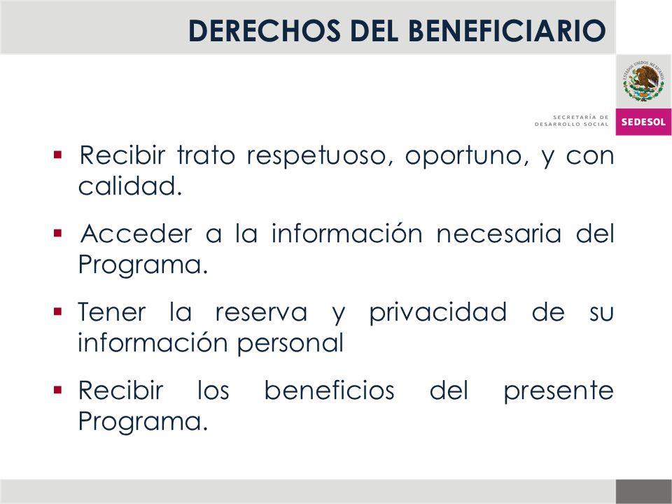 DERECHOS DEL BENEFICIARIO Recibir trato respetuoso, oportuno, y con calidad. Acceder a la información necesaria del Programa. Tener la reserva y priva