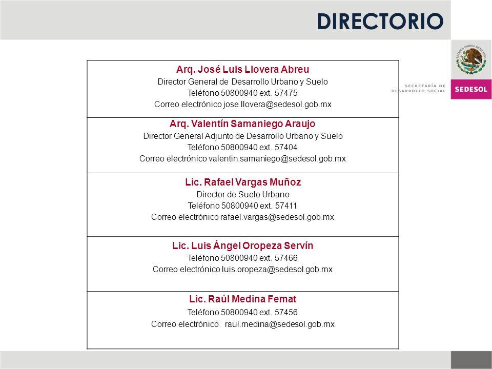 DIRECTORIO Arq. José Luis Llovera Abreu Director General de Desarrollo Urbano y Suelo Teléfono 50800940 ext. 57475 Correo electrónico jose.llovera@sed