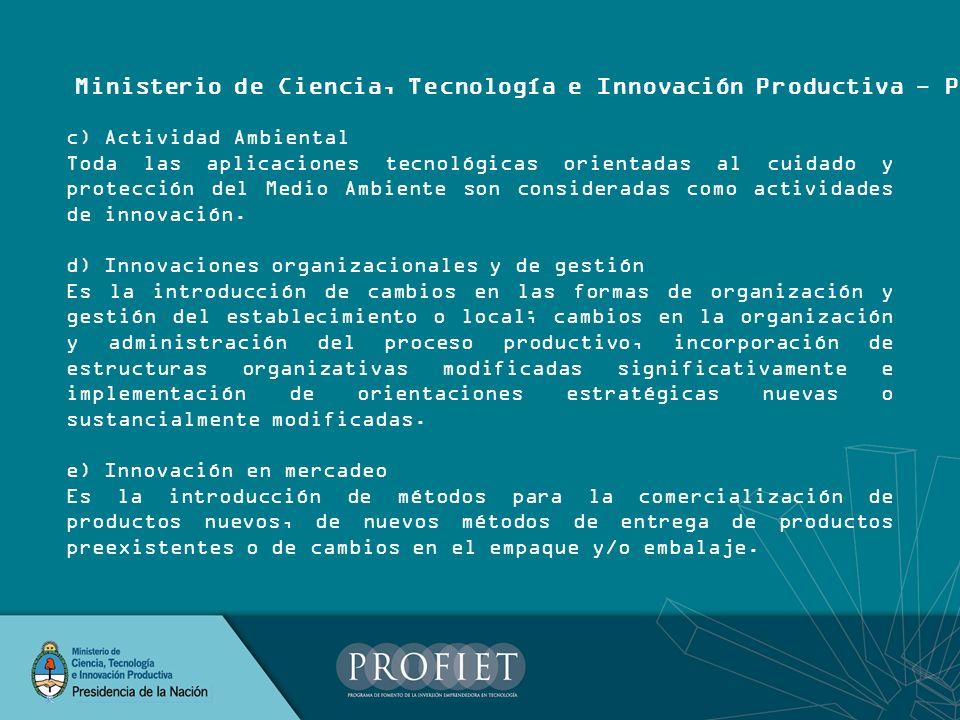 c) Actividad Ambiental Toda las aplicaciones tecnológicas orientadas al cuidado y protección del Medio Ambiente son consideradas como actividades de i