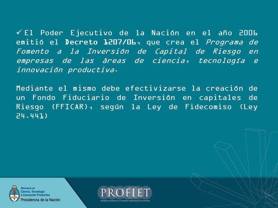 El Poder Ejecutivo de la Nación en el año 2006 emitió el Decreto 1207/06, que crea el Programa de Fomento a la Inversión de Capital de Riesgo en empre