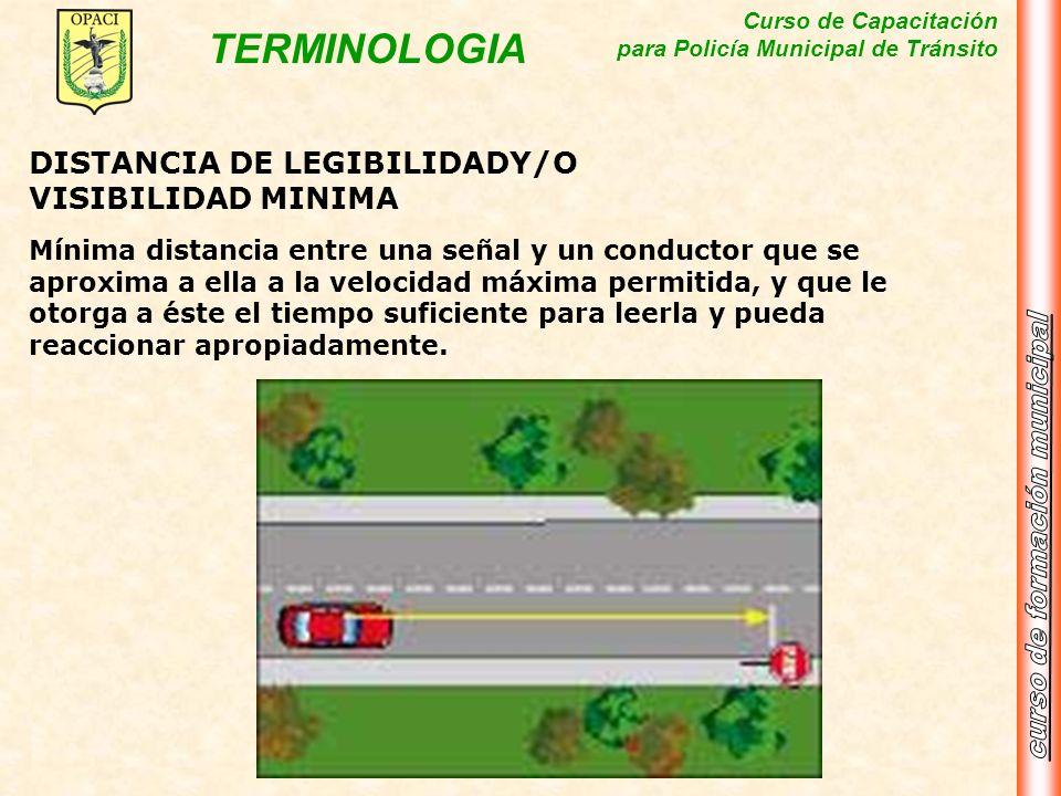 Curso de Capacitación para Policía Municipal de Tránsito TERMINOLOGIA DISTANCIA DE LEGIBILIDADY/O VISIBILIDAD MINIMA Mínima distancia entre una señal