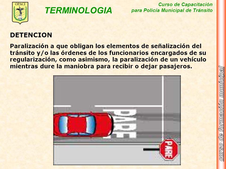 Curso de Capacitación para Policía Municipal de Tránsito TERMINOLOGIA DETENCION Paralización a que obligan los elementos de señalización del tránsito