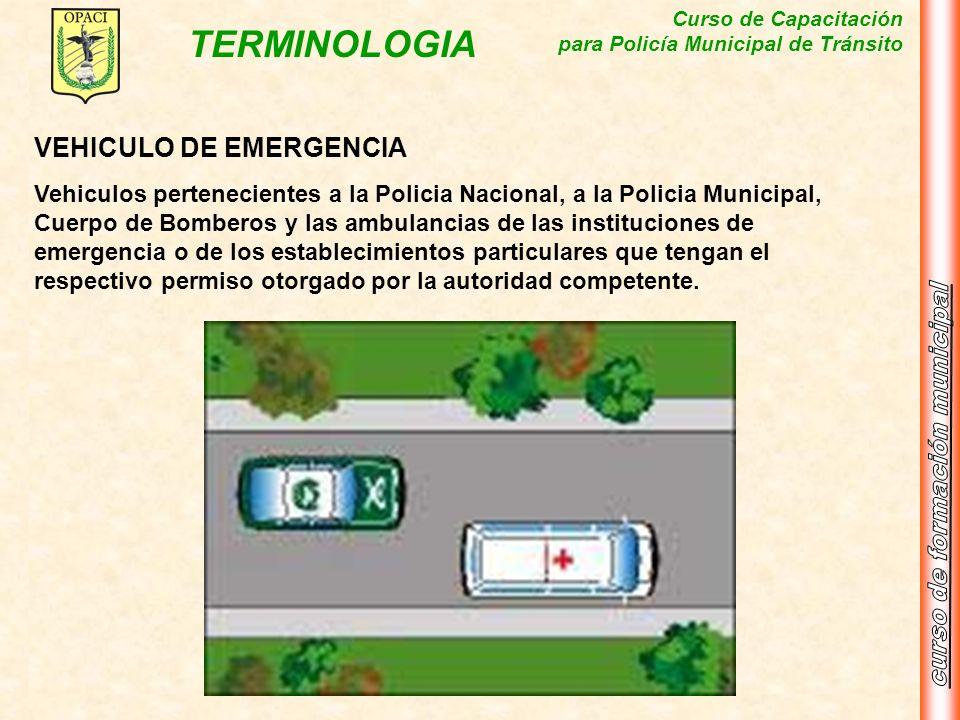 Curso de Capacitación para Policía Municipal de Tránsito TERMINOLOGIA VEHICULO DE EMERGENCIA Vehiculos pertenecientes a la Policia Nacional, a la Poli