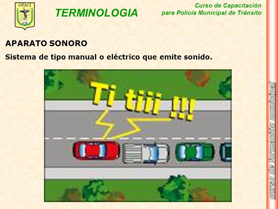Curso de Capacitación para Policía Municipal de Tránsito TERMINOLOGIA APARATO SONORO Sistema de tipo manual o eléctrico que emite sonido.