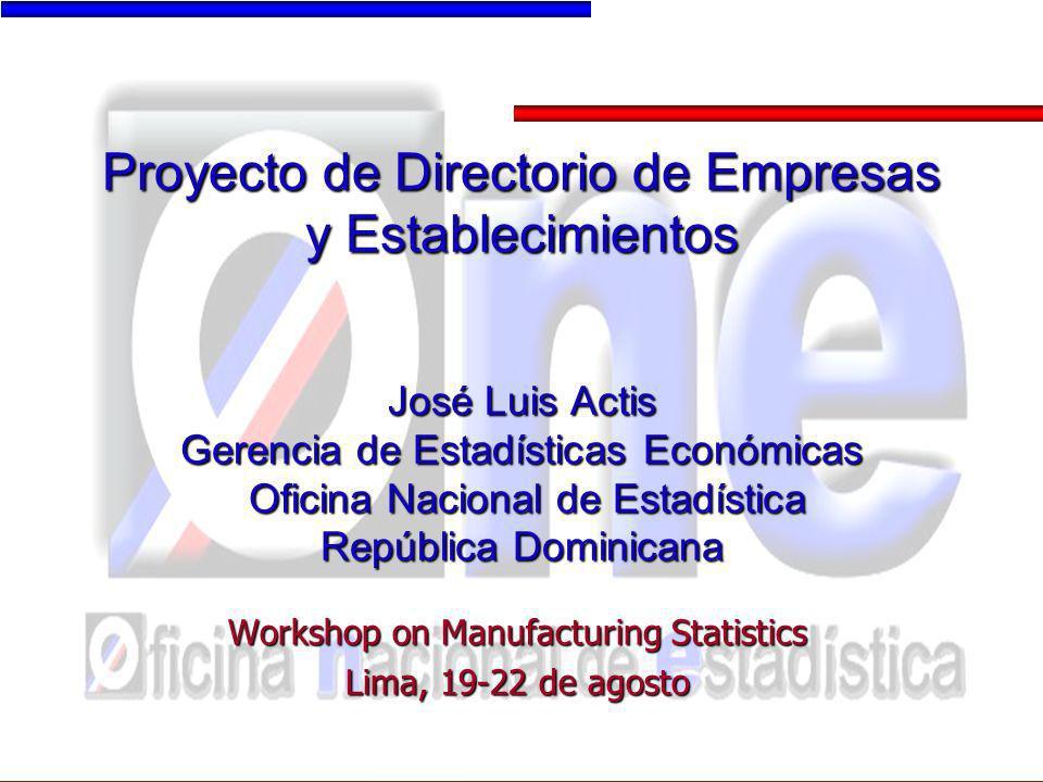 Proyecto de Directorio de Empresas y Establecimientos José Luis Actis Gerencia de Estadísticas Económicas Oficina Nacional de Estadística República Do