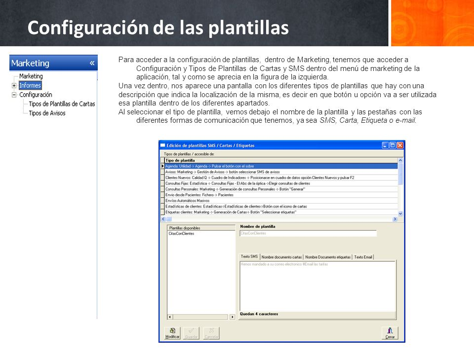 Configuración de las plantillas Para acceder a la configuración de plantillas, dentro de Marketing, tenemos que acceder a Configuración y Tipos de Plantillas de Cartas y SMS dentro del menú de marketing de la aplicación, tal y como se aprecia en la figura de la izquierda.