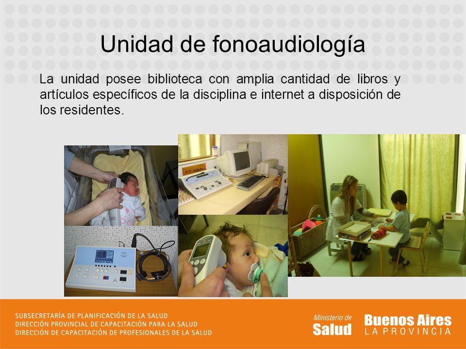Unidad de fonoaudiología La unidad posee biblioteca con amplia cantidad de libros y artículos específicos de la disciplina e internet a disposición de los residentes.