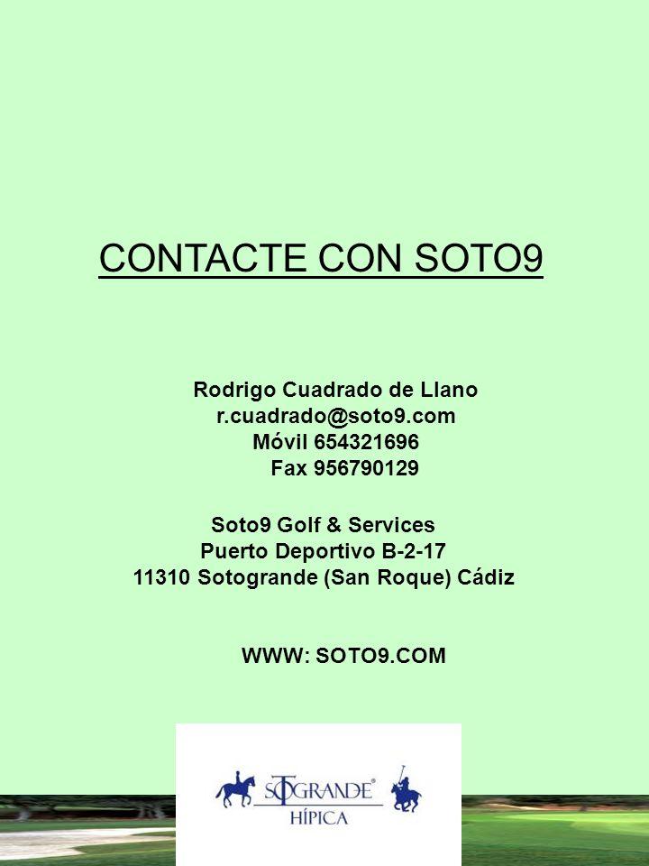CONTACTE CON SOTO9 Rodrigo Cuadrado de Llano r.cuadrado@soto9.com Móvil 654321696 Fax 956790129 Soto9 Golf & Services Puerto Deportivo B-2-17 11310 So