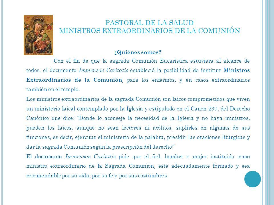 El Ministerio Extraordinario de la Comunión de la Parroquia del Perpetuo Socorro está integrado por personas preparadas y consagradas para cumplir su misión de llevar la Sagrada Eucaristía a los ancianos y enfermos.
