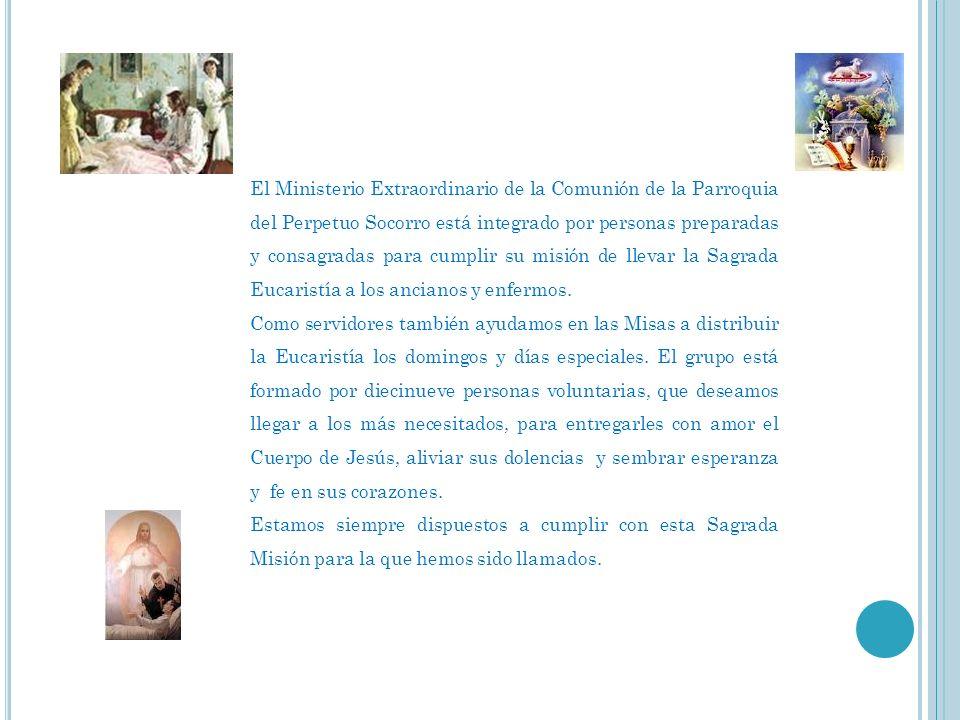 El Ministerio Extraordinario de la Comunión de la Parroquia del Perpetuo Socorro está integrado por personas preparadas y consagradas para cumplir su