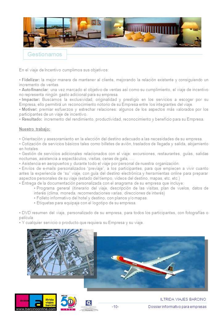 -10- Dossier informativo para empresas ILTRIDA VIAJES BARCINO En el viaje de Incentivo cumplimos sus objetivos: Fidelizar: la mejor manera de mantener