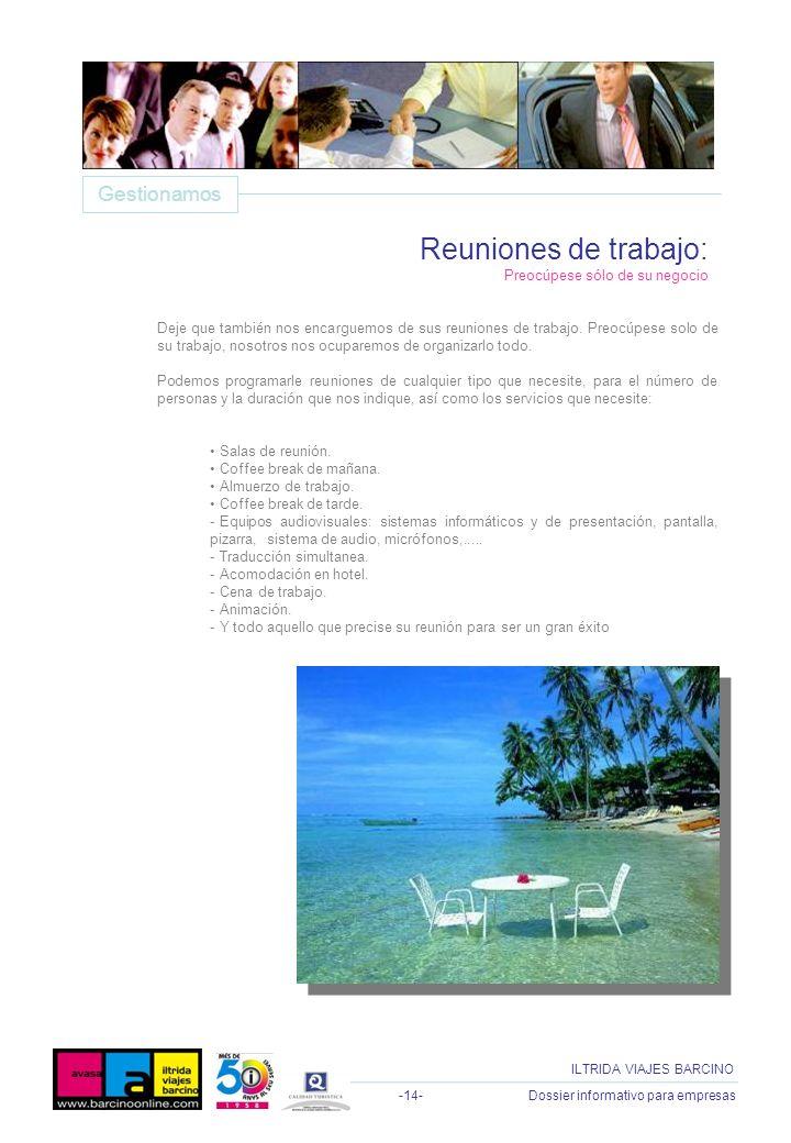 -14- Dossier informativo para empresas ILTRIDA VIAJES BARCINO Deje que también nos encarguemos de sus reuniones de trabajo. Preocúpese solo de su trab