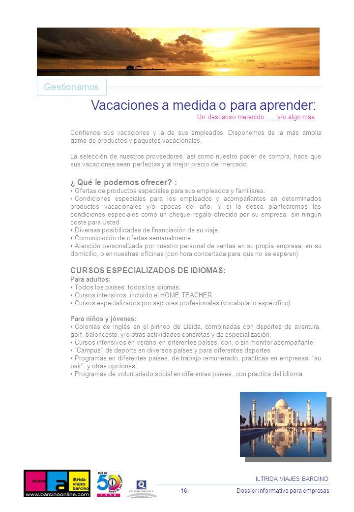 -16- Dossier informativo para empresas ILTRIDA VIAJES BARCINO Confíenos sus vacaciones y la de sus empleados. Disponemos de la más amplia gama de prod