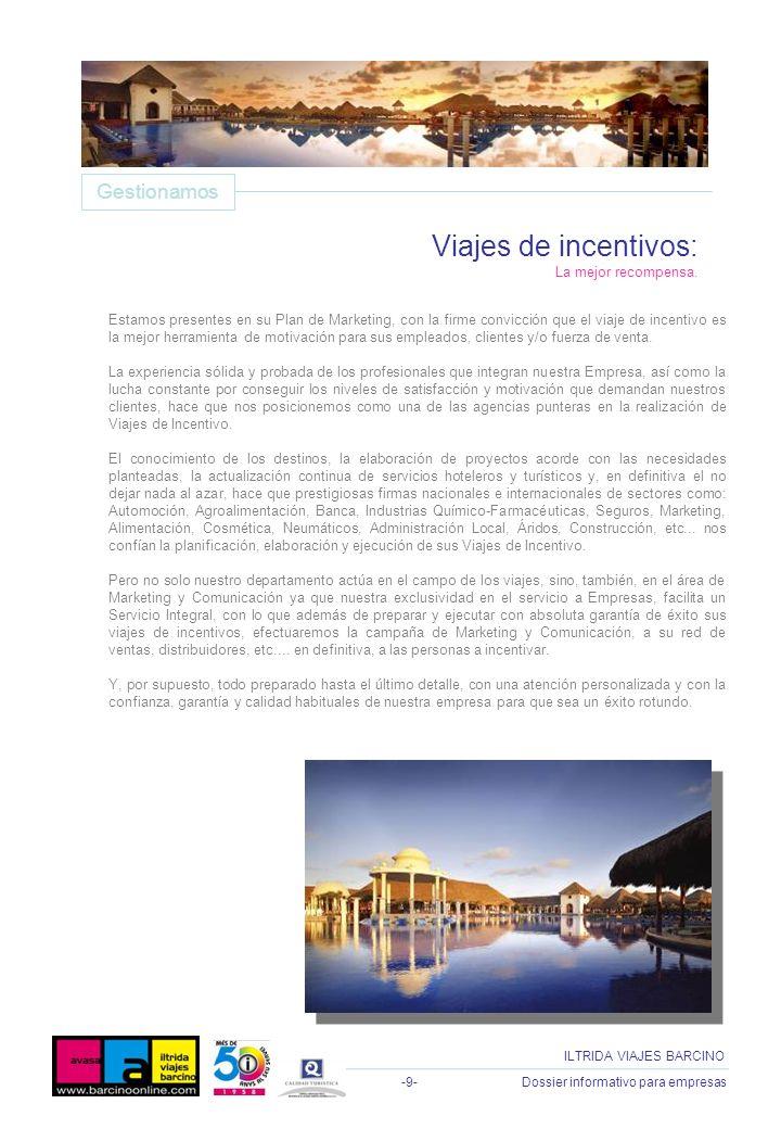 -9- Dossier informativo para empresas ILTRIDA VIAJES BARCINO Estamos presentes en su Plan de Marketing, con la firme convicción que el viaje de incent