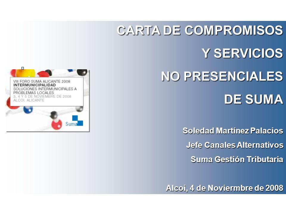 CARTA DE COMPROMISOS Y SERVICIOS NO PRESENCIALES DE SUMA Soledad Martínez Palacios Jefe Canales Alternativos Suma Gestión Tributaria Alcoi, 4 de Novie