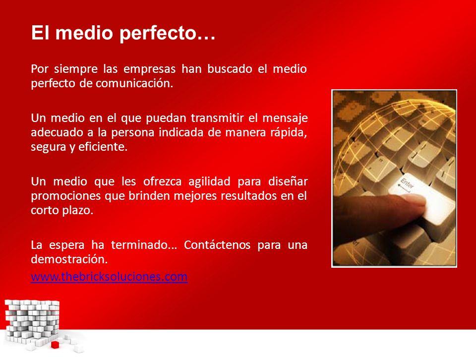 El medio perfecto… Por siempre las empresas han buscado el medio perfecto de comunicación. Un medio en el que puedan transmitir el mensaje adecuado a