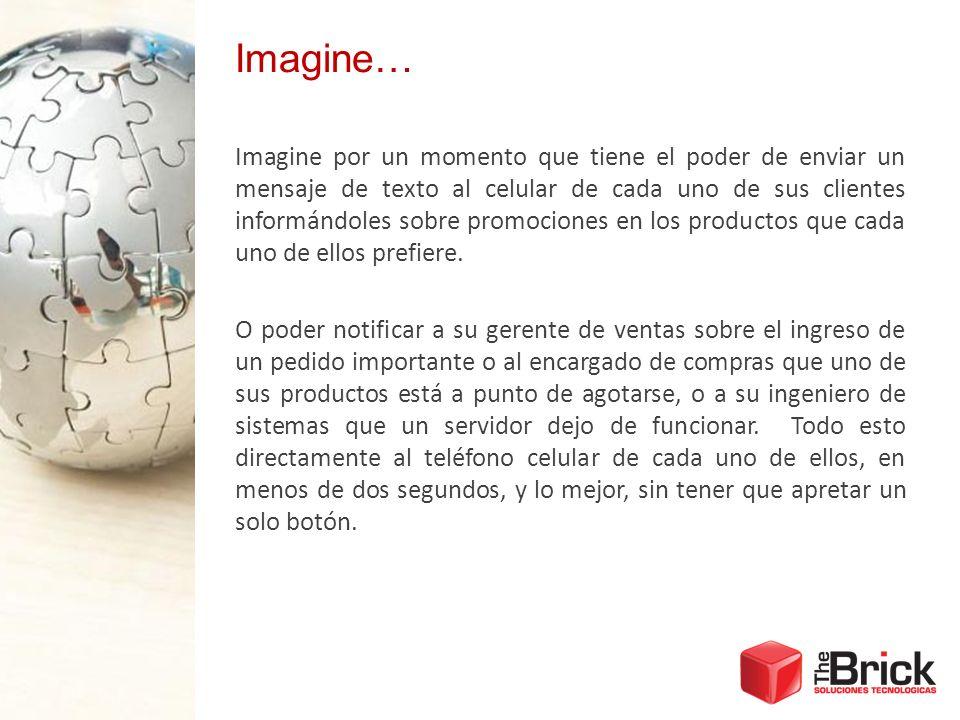 Imagine… Imagine por un momento que tiene el poder de enviar un mensaje de texto al celular de cada uno de sus clientes informándoles sobre promocione
