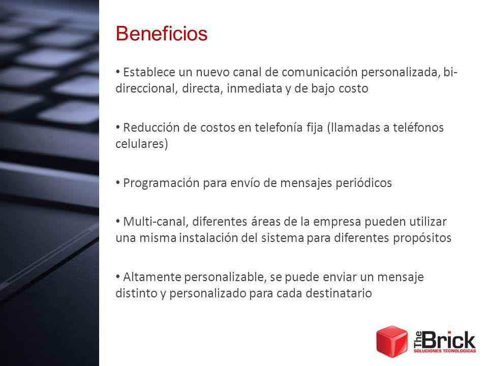 Beneficios Establece un nuevo canal de comunicación personalizada, bi- direccional, directa, inmediata y de bajo costo Reducción de costos en telefoní