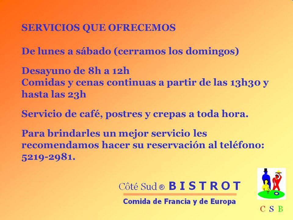 SERVICIOS QUE OFRECEMOS De lunes a sábado (cerramos los domingos) Desayuno de 8h a 12h Comidas y cenas continuas a partir de las 13h30 y hasta las 23h Servicio de café, postres y crepas a toda hora.