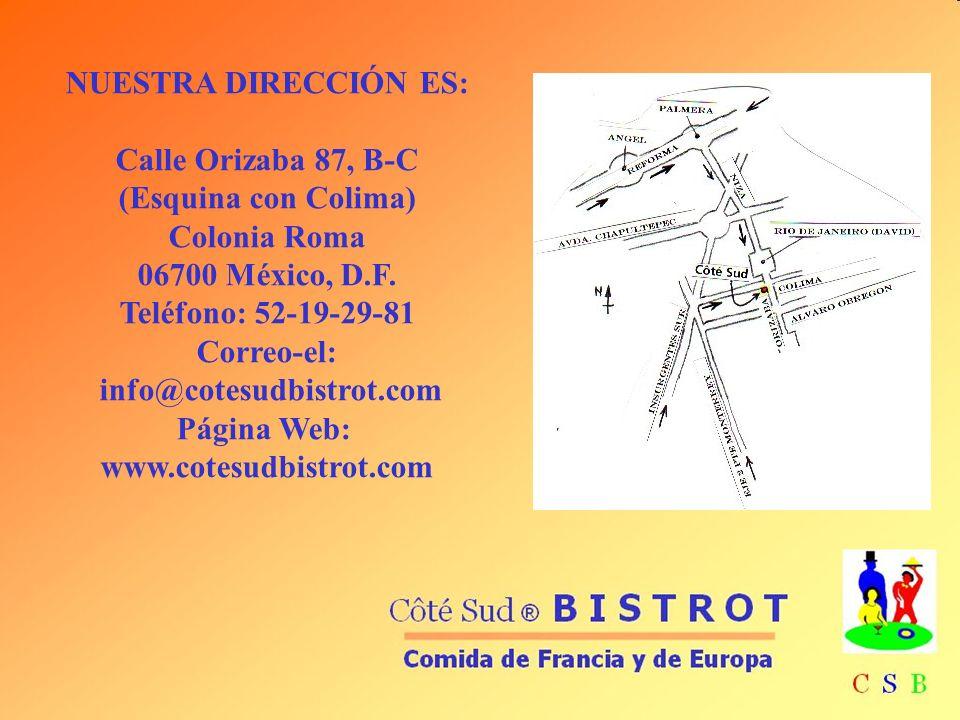 NUESTRA DIRECCIÓN ES: Calle Orizaba 87, B-C (Esquina con Colima) Colonia Roma 06700 México, D.F. Teléfono: 52-19-29-81 Correo-el: info@cotesudbistrot.