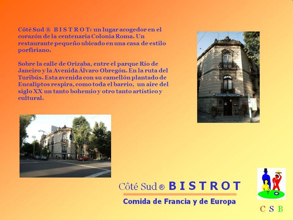 Côté Sud ® B I S T R O T: un lugar acogedor en el corazón de la centenaria Colonia Roma. Un restaurante pequeño ubicado en una casa de estilo porfiria
