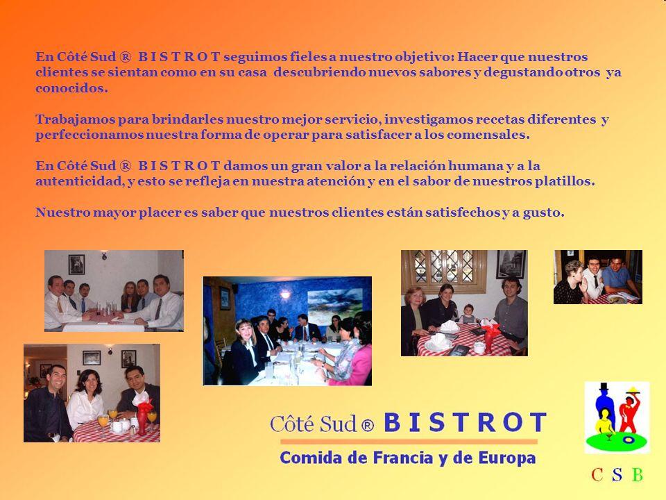 En Côté Sud ® B I S T R O T seguimos fieles a nuestro objetivo: Hacer que nuestros clientes se sientan como en su casa descubriendo nuevos sabores y degustando otros ya conocidos.