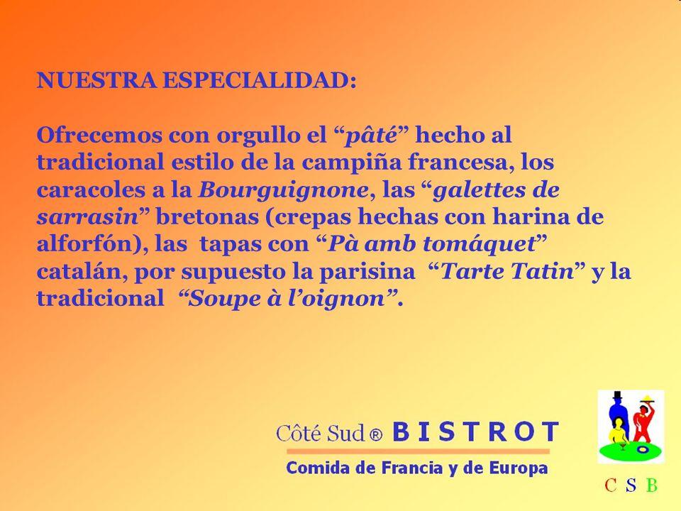 NUESTRA ESPECIALIDAD: Ofrecemos con orgullo el pâté hecho al tradicional estilo de la campiña francesa, los caracoles a la Bourguignone, las galettes