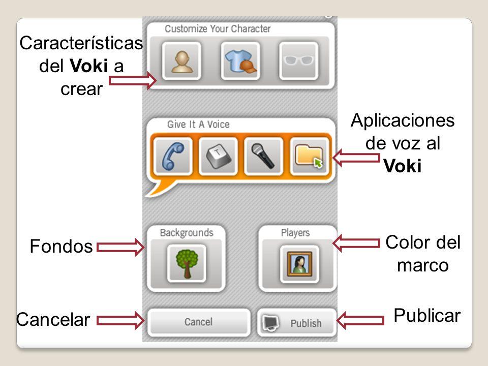 Características del Voki a crear Aplicaciones de voz al Voki Fondos Cancelar Color del marco Publicar