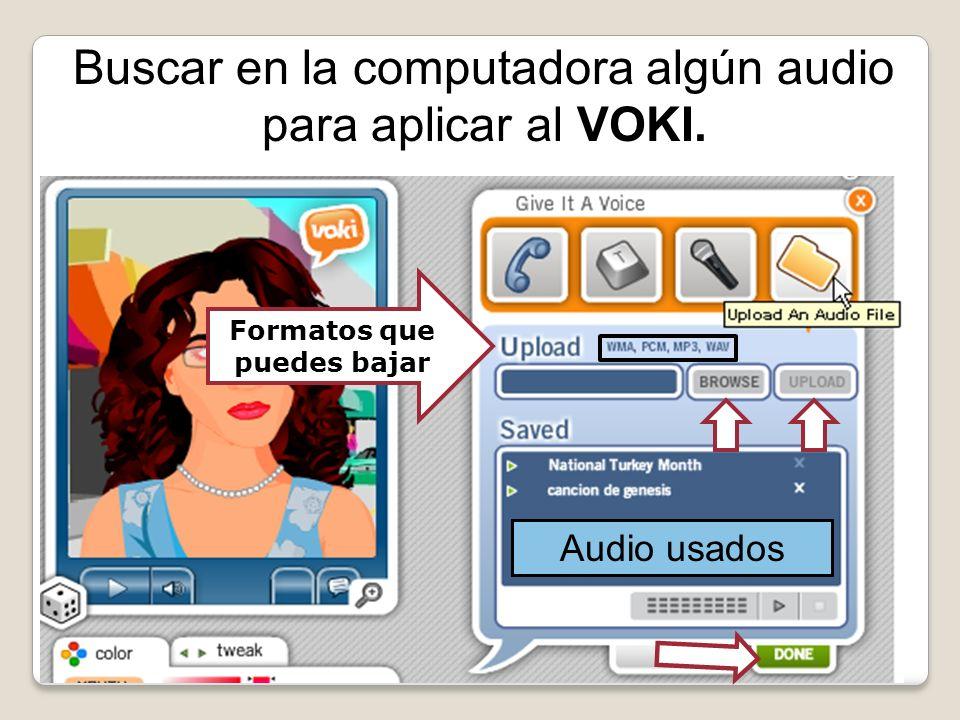 Buscar en la computadora algún audio para aplicar al VOKI. Audio usados Formatos que puedes bajar