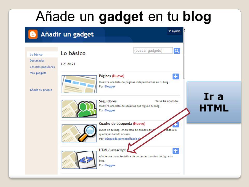 Añade un gadget en tu blog Ir a HTML