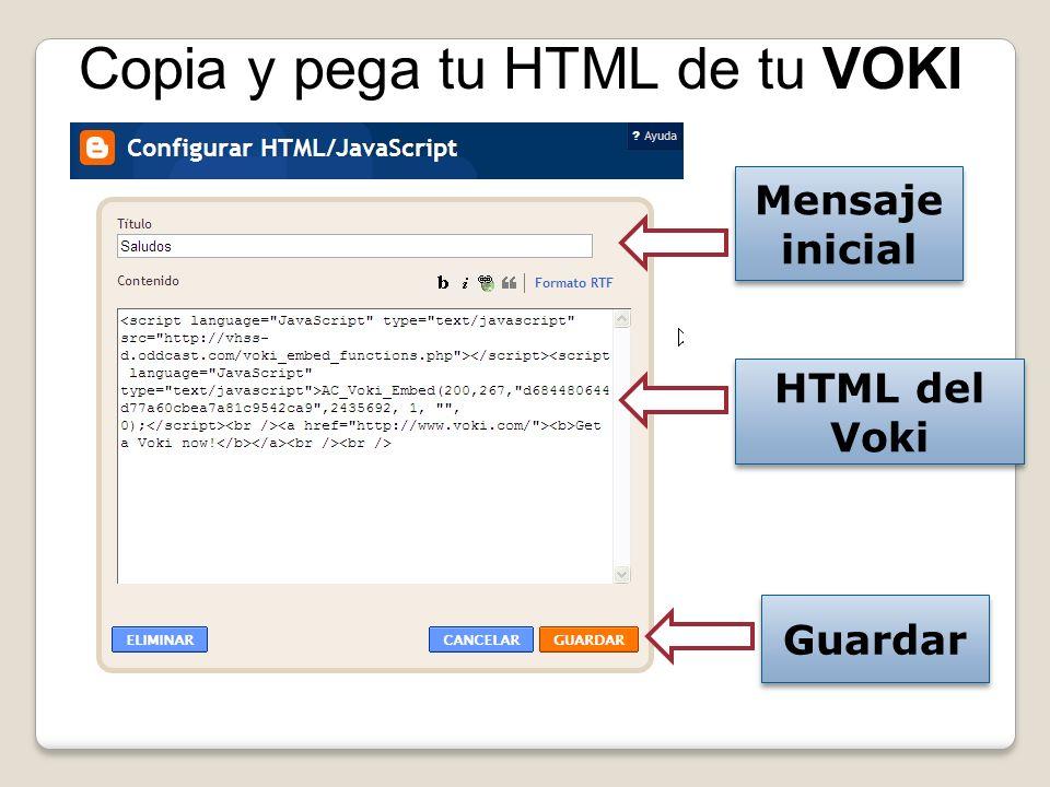 Copia y pega tu HTML de tu VOKI HTML del Voki Mensaje inicial Guardar