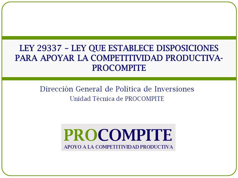 Dirección General de Política de Inversiones Unidad Técnica de PROCOMPITE PROCOMPITE APOYO A LA COMPETITIVIDAD PRODUCTIVA
