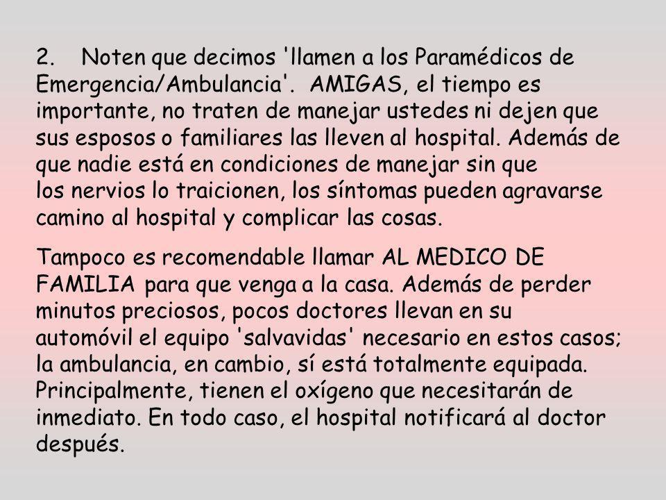 2. Noten que decimos 'llamen a los Paramédicos de Emergencia/Ambulancia'. AMIGAS, el tiempo es importante, no traten de manejar ustedes ni dejen que s