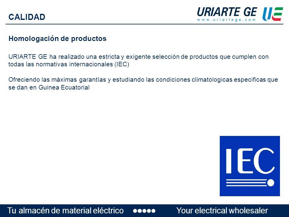Homologación de productos URIARTE GE ha realizado una estricta y exigente selección de productos que cumplen con todas las normativas internacionales (IEC) Ofreciendo las máximas garantías y estudiando las condiciones climatologicas especificas que se dan en Guinea Ecuatorial CALIDAD Tu almacén de material eléctricoYour electrical wholesaler