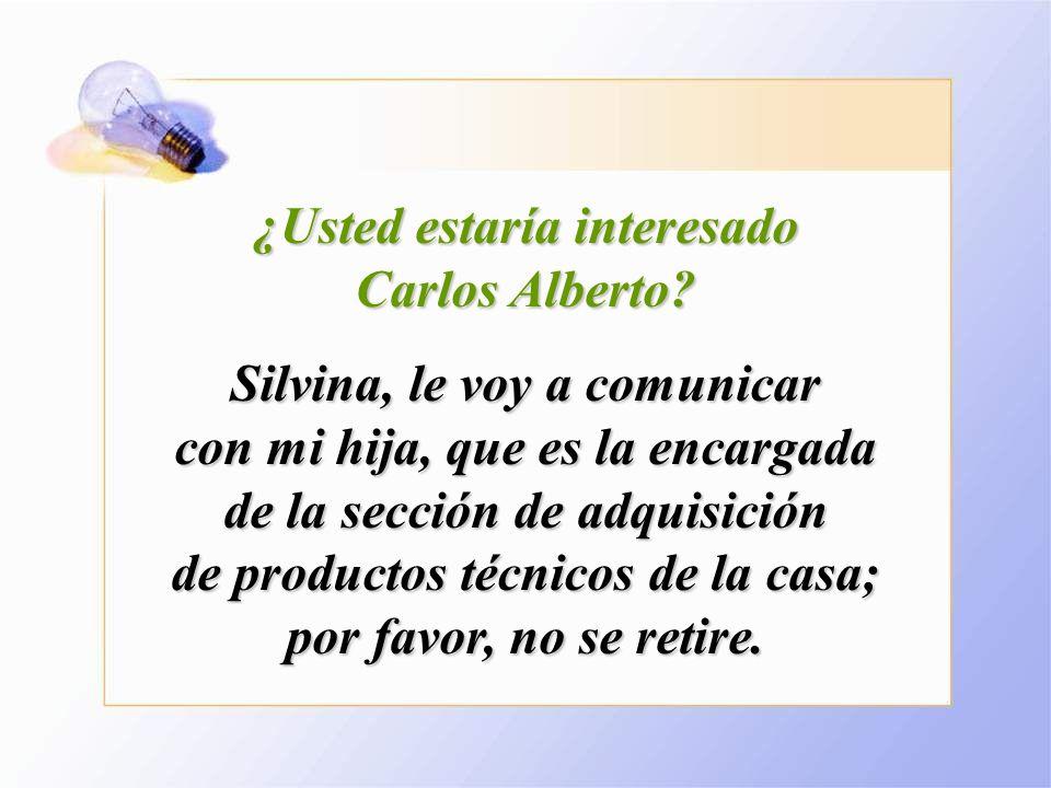 ¿Usted estaría interesado Carlos Alberto.