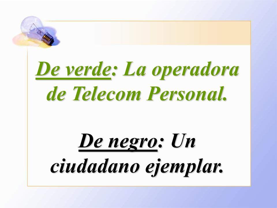 De verde: La operadora de Telecom Personal. De negro: Un ciudadano ejemplar.