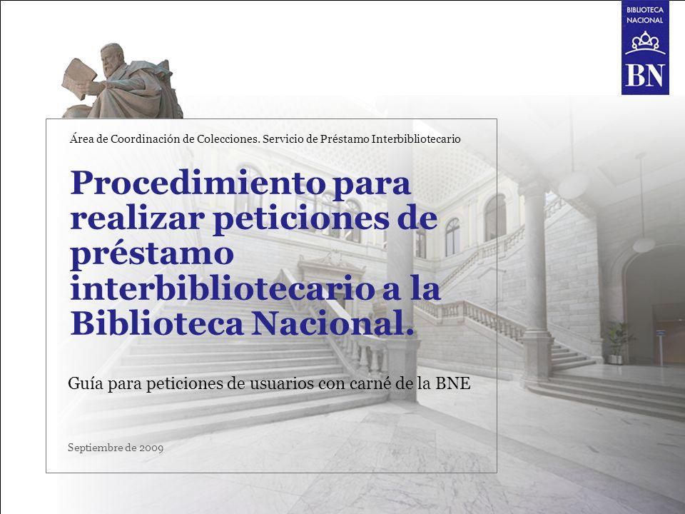 Procedimiento para realizar peticiones de préstamo interbibliotecario a la Biblioteca Nacional. Guía para peticiones de usuarios con carné de la BNE Á