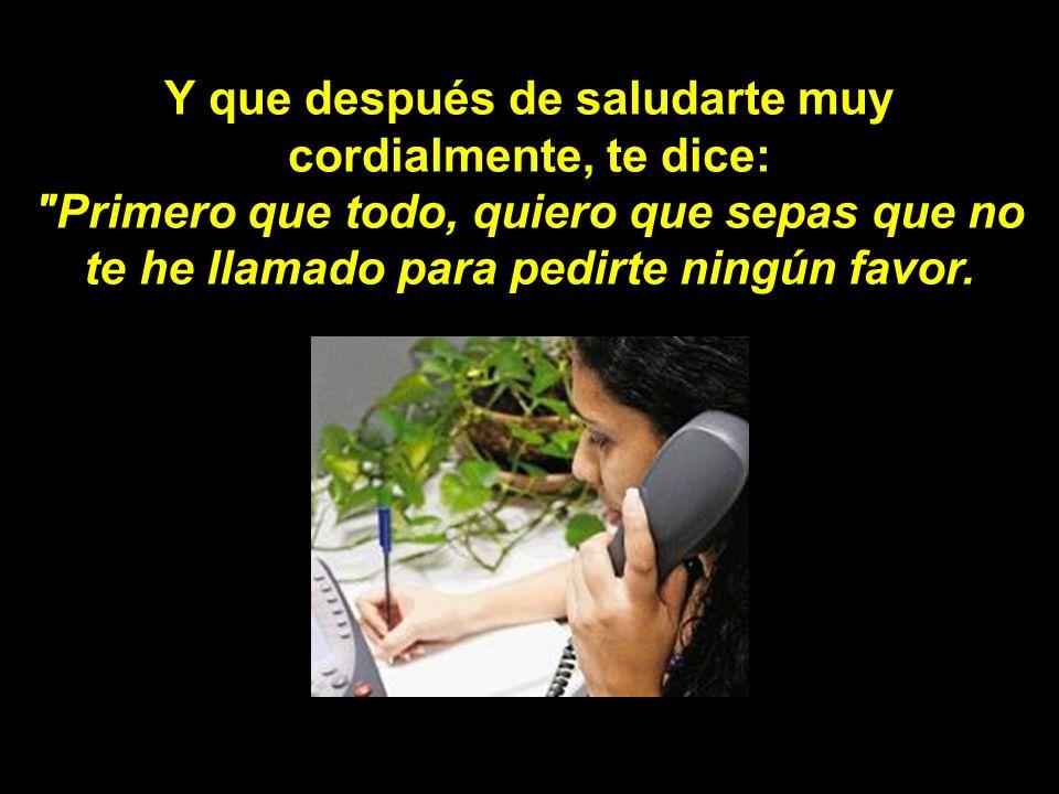 Imagínate que, justo antes de salir para tu trabajo, te llama por teléfono una persona a quien tú respetas mucho, aprecias y admiras. Una persona sinc