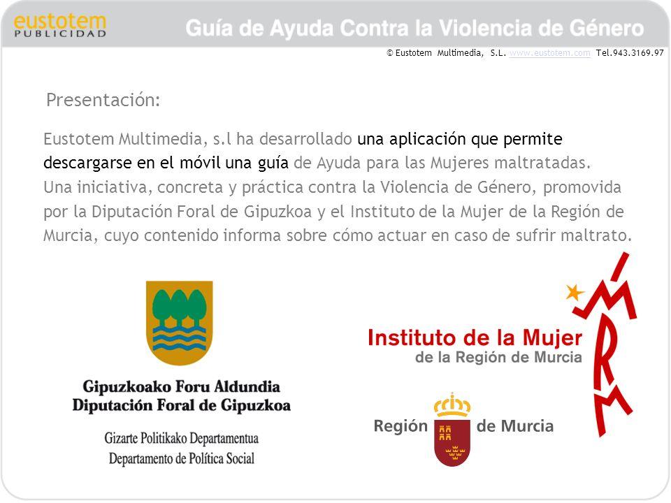 Presentación: Eustotem Multimedia, s.l ha desarrollado una aplicación que permite descargarse en el móvil una guía de Ayuda para las Mujeres maltratadas.