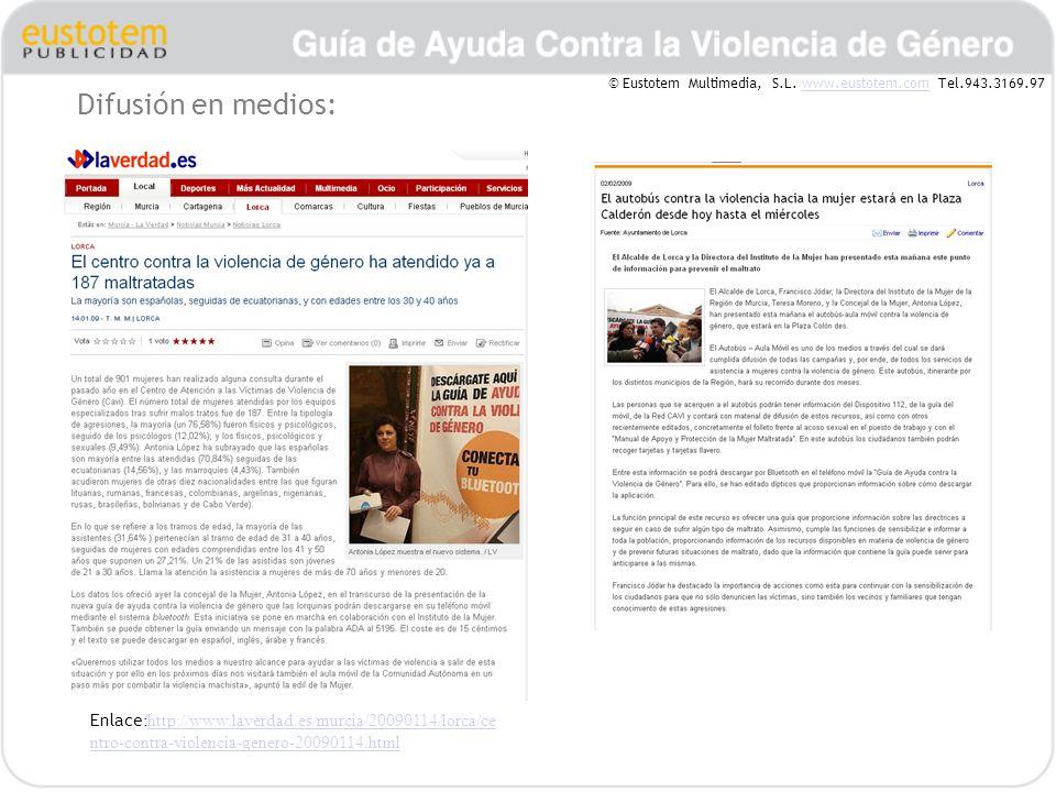 Difusión en medios: Enlace :http://www.laverdad.es/murcia/20090114/lorca/ce ntro-contra-violencia-genero-20090114.htmlhttp://www.laverdad.es/murcia/20090114/lorca/ce ntro-contra-violencia-genero-20090114.html © Eustotem Multimedia, S.L.
