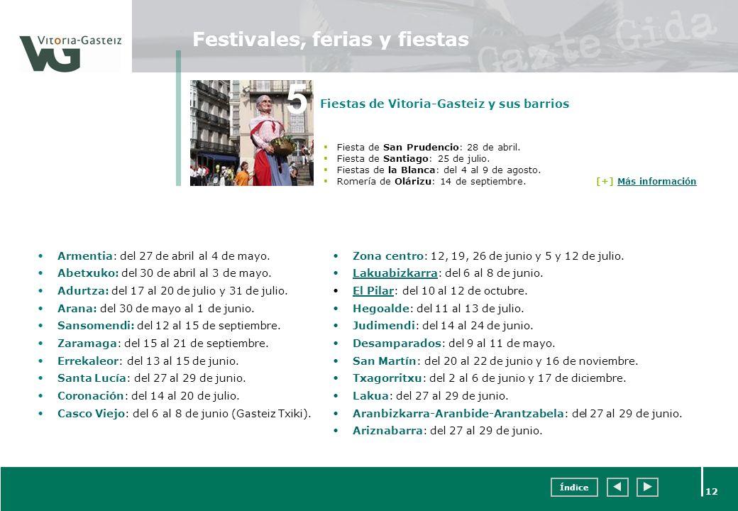 Índice 12 Festivales, ferias y fiestas Armentia: del 27 de abril al 4 de mayo. Abetxuko: del 30 de abril al 3 de mayo. Adurtza: del 17 al 20 de julio