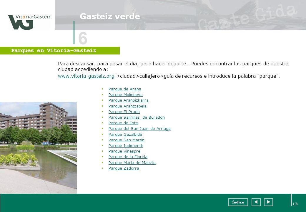 Índice 13 Gasteiz verde Para descansar, para pasar el día, para hacer deporte… Puedes encontrar los parques de nuestra ciudad accediendo a: www.vitori